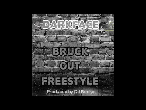 Darkface - Bruck Out Freestyle (Produced By Dj Reeko.) @Darkfacesho @Dj_Reeko