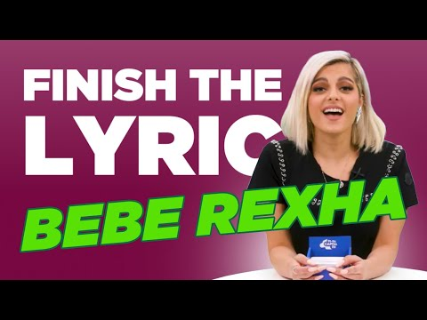 Finish The Lyric: Bebe Rexha  Capital