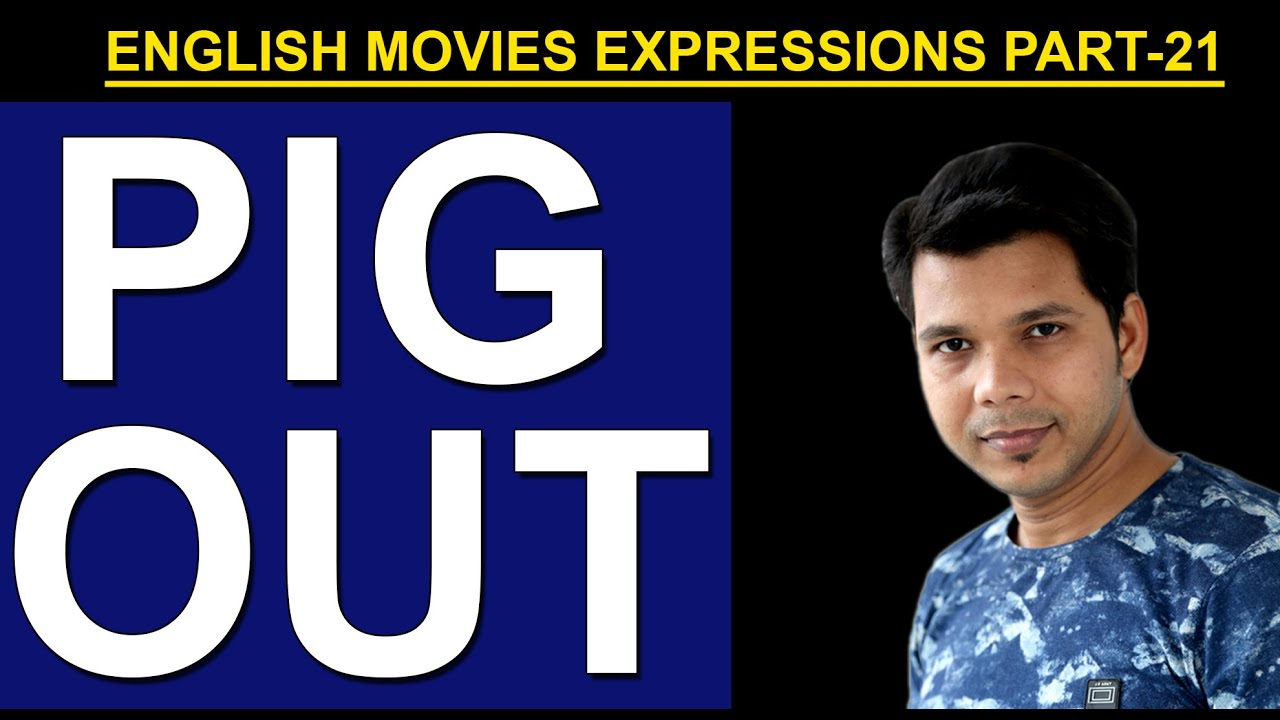 PIG OUT || ENGLISH MOVIES EXPRESSION( PART- 21) - YouTube