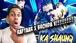Naachne Ka Shaunq - Official Music Video | Raftaar | Brodha V  REACTION