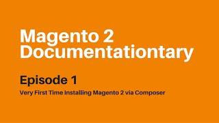 My Very First Time Installing Magento 2 via Composer | Magento 2 Documentationtary - Episode 1