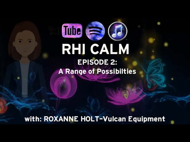 RHI Calm Episode 2-A Range of Possibilities