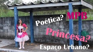 ANDANDO NA RUA VESTIDA DE PRINCESA - Urbanizando o MPB
