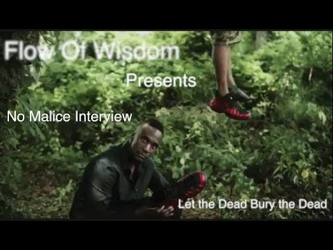 No Malice Interview: 'Let the Dead Bury the Dead' - FLOW OF WISDOM EXCLUSIVE