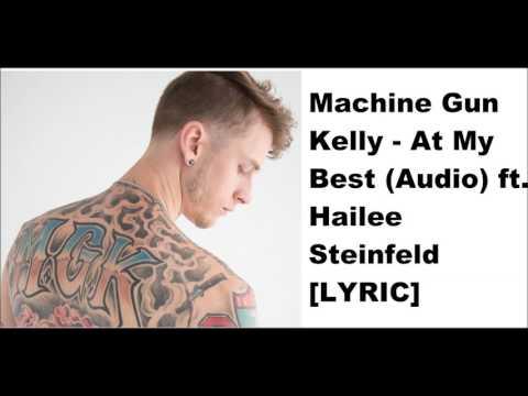 Machine Gun Kelly   At My Best Audio ft  Hailee Steinfeld [LYRIC]