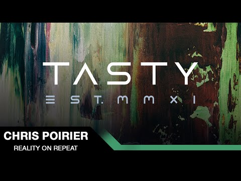 Chris Poirier  - Reality On Repeat [Tasty Release]