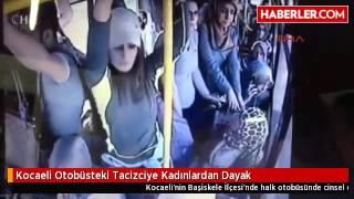 Repeat youtube video Kocaeli Otobüsünde Tacizde Bulunan Adamı, Kadınlar Perişan Etti