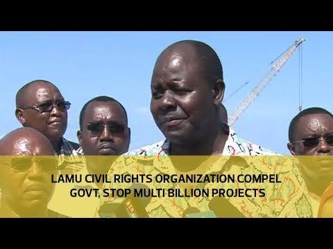 Lamu civil rights organization compel government to stop multi billion projects