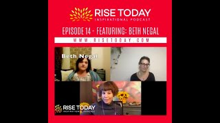 RISE TODAY INSPIRATIONAL PODCAST   EPISODE 14   GET TO KNOW BETH ANNE NEGAL