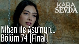 Скачать Kara Sevda 74 Bölüm Final Nihan Ile Asu Nun Hesaplaşması