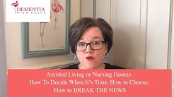 Nursing Home or Assisted Living HOW TO Decide When It's Time , How to Choose, How to BREAK THE NEWS