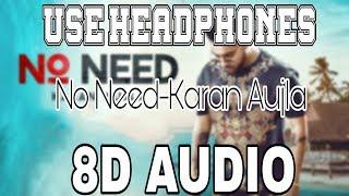 No Need-Karan Aujla [8D AUDIO] Deep Jandu |Rupan Bal | 8D Punjabi Songs