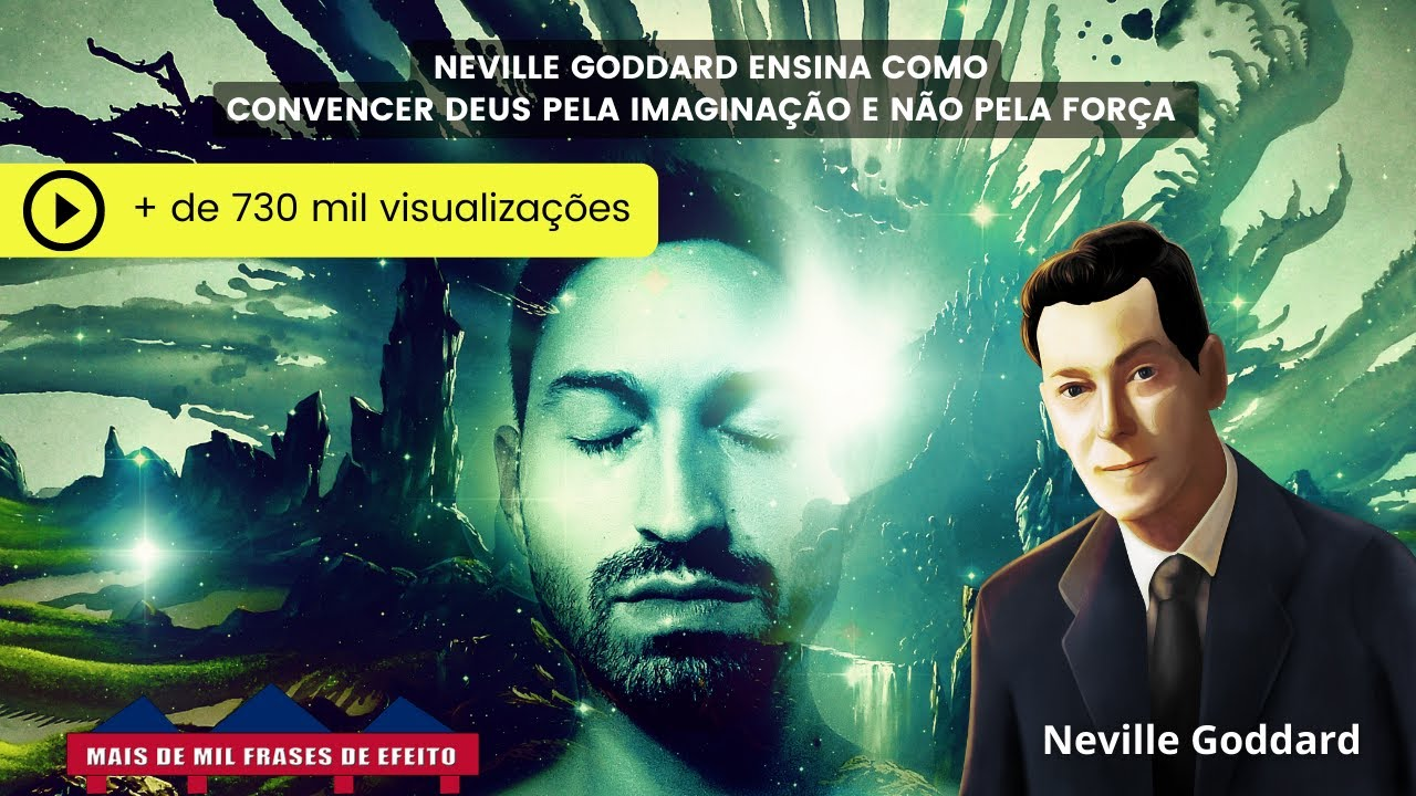 Convença Deus pela Imaginação, não pela força, por Neville Goddard