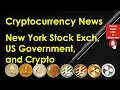 Cryptocurrency News – New York Stock Exch, US Gov, and Crypto