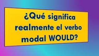 ¿Qué significa WOULD ??? con ejemplos - Inglés Fácil