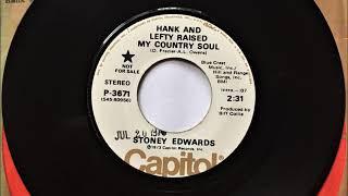 Hank And Lefty Raised My Country Soul , Stoney Edwards , 1973
