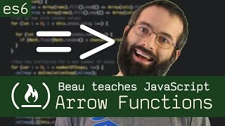 Arrow Functions  - Beau teaches JavaScript