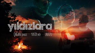 Çağan Şengül - Yıldızlara (ft. Yasir Miy & Lalfizu)