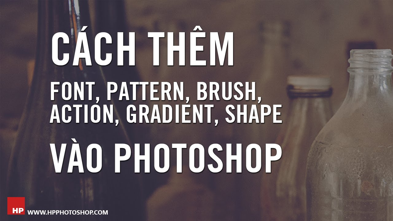Thêm font, brush, pattern, gradient, shape,... vào photoshop | HPphotoshop.com