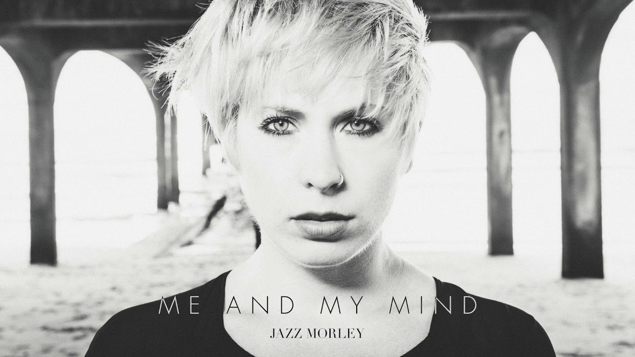 Jazz Morley - Me And My Mind - Official Audio