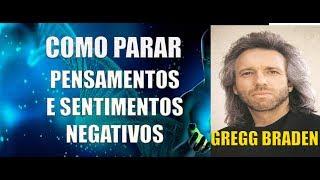 COMO PARAR PENSAMENTOS E SENTIMENTOS NEGATIVOS (GREGG BRADEN)
