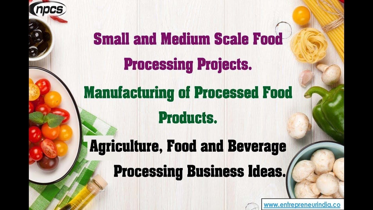 Small And Medium Scale Food Processing Projects Manufacturing Of Processed Products