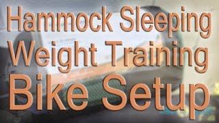 Hammock Sleeping, Weight Training, and Bike Setup