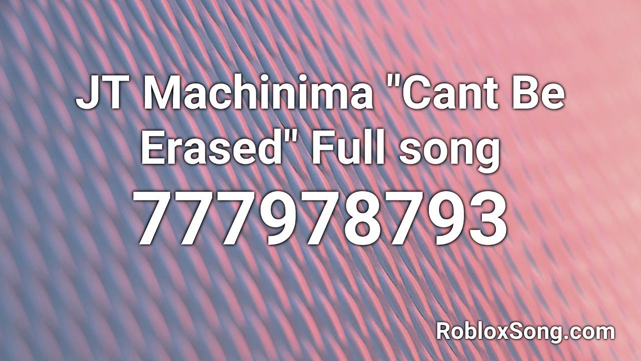 Jt Machinima Cant Be Erased Full Song Roblox Id Music Code