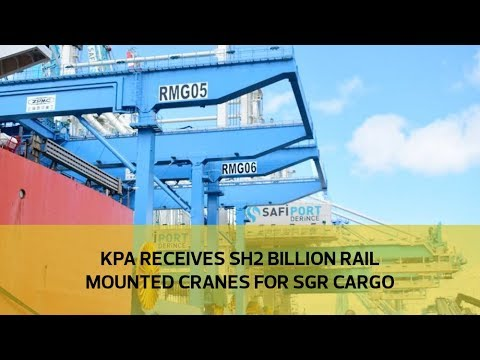 KPA receives Sh2 billion rail mounted gantry cranes for SGR cargo
