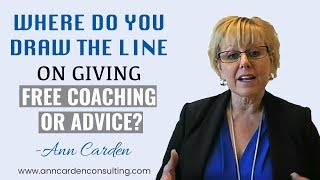 ///WHERE DO YOU DRAW THE LINE ON GIVING FREE COACHING OR ADVICE?///