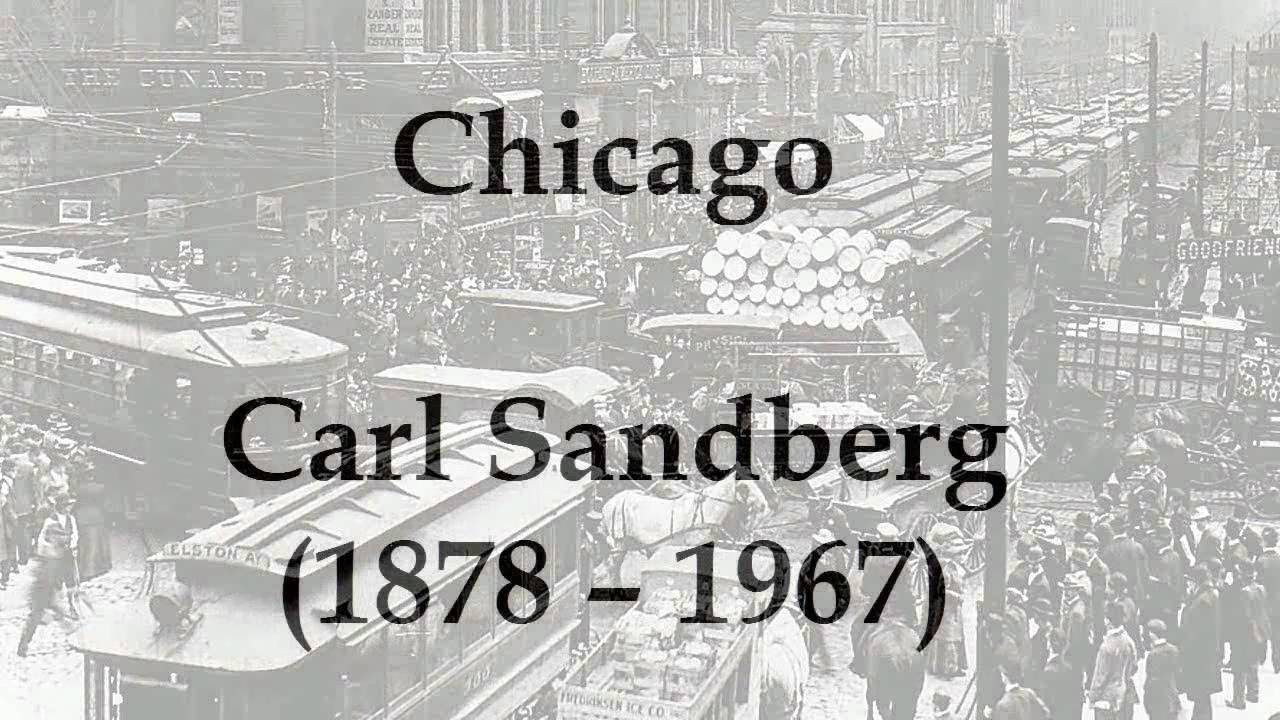 chicago the legacy of carl sandburg Chicago by carl sandburg home / poetry / chicago / summary   chicago is constantly building, breaking, rebuilding this is the life cycle of the city.