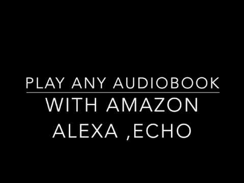 Play Any AudioBook With Amazon Alexa Echo Dot, Spot And Show