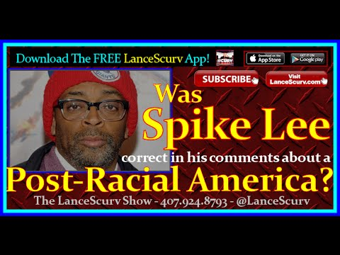 Was Spike Lee Correct In His Comments About A Post-Racial America?