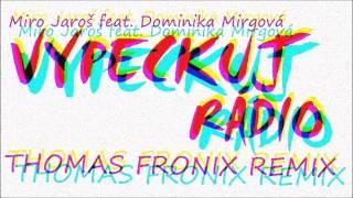 Miro Jaroš & Dominika Mirgová - VYPECKUJ RÁDIO (Thomas Fronix Remix)