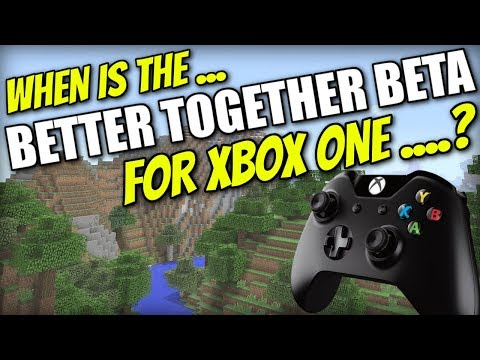 Minecraft Xbox One - BETTER TOGETHER BETA RELEASE DATE ?!?!