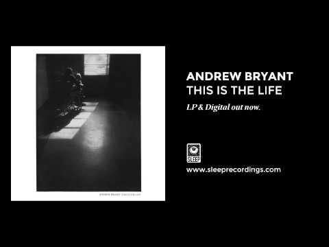 Andrew Bryant - This Is The Life (Full Album Stream)