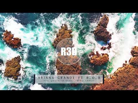 Ariana Grande Ft. B.O.B - Into You/Airplanes (Arky Remix)