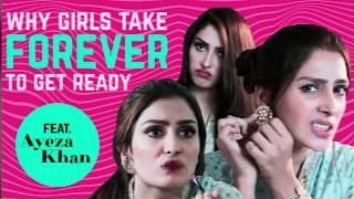 WHY GIRLS TAKE FOREVER TO GET READY FEAT. AYEZA KHAN | PARHLO | EID SPECIAL