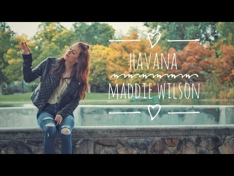 Havana - Camila Cabello (cover by Maddie Wilson)