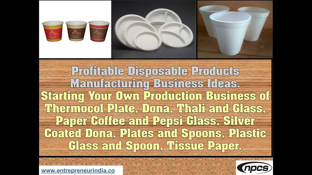 Profitable Disposable Products Manufacturing Business Ideas