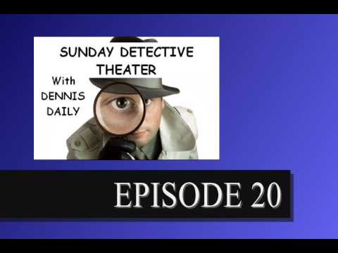 SUNDAY DETECTIVE THEATER with Dennis Daily  --  Episode 20