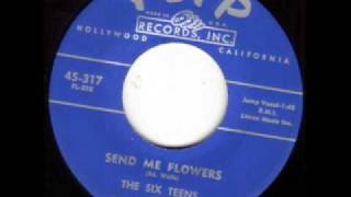 THE SIX TEENS Send Me Flowers DOO WOP 45 rpm