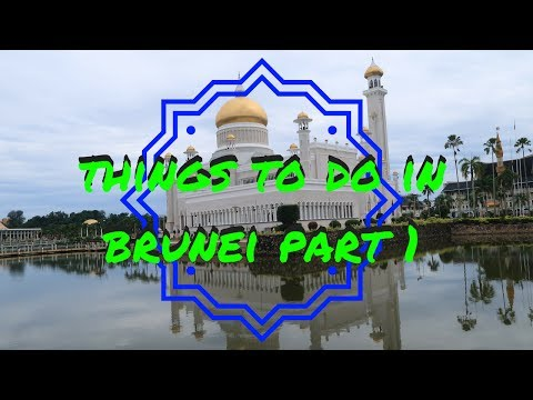 THINGS TO DO IN AMAZING BRUNEI, PART 1