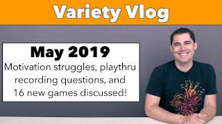 Variety Vlog May &#3919 - Motivation struggles, recording questions, and 16 new games to w ...