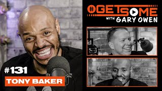 Tony Baker | #GetSome Ep. 131 with Gary Owen
