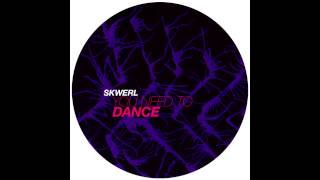 Skwerl - You Need To Dance