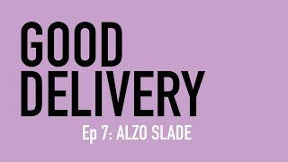Good Delivery, Episode 7: Alzo Slade