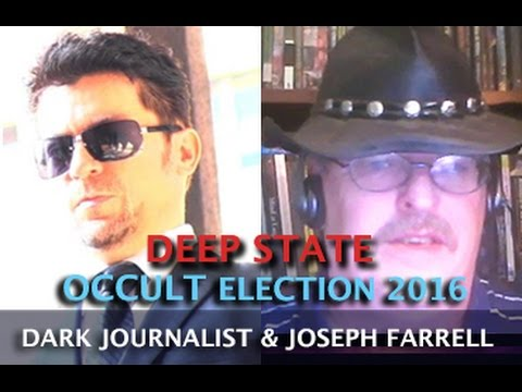 DEEP STATE OCCULT ELECTION 2016 -  DARK JOURNALIST & DR. JOSEPH FARRELL