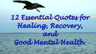 Counselor carl (http://serenityonlinetherapy.com) shares 12 quotes that tell a story of life, loss, healing, recovery, and good mental health. he thes...