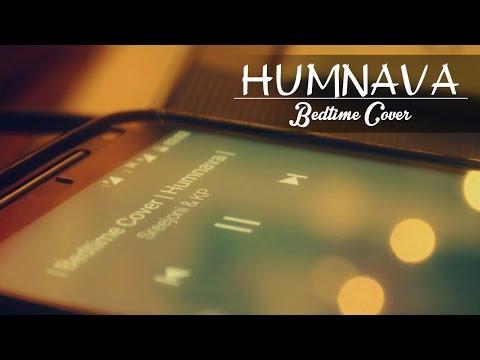 Humnava |  Unplugged | Hamari Adhuri Kahani | Bedtime Covers